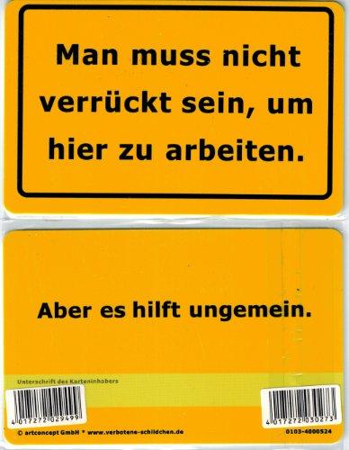 Verbotene Schildchen Man muss nicht verrückt sein, um hier zu arbeiten. Aber es hilft ungemein. Fun Card im Visitenkarte Format