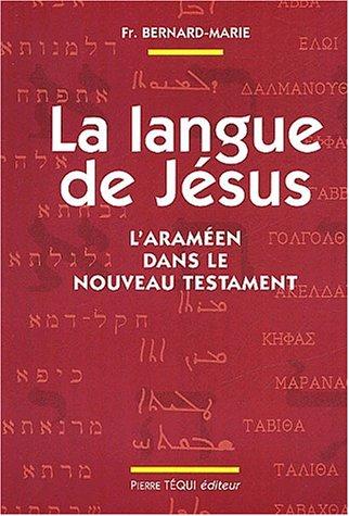 La Langue de Jésus : L'Araméen dans le Nouveau Testament par Frère Bernard-Marie