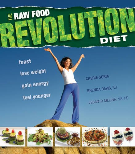 The Raw Food Revolution Diet: Feast, Lose Weight, Gain Energy, Feel Younger