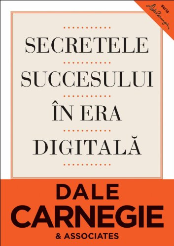 SECRETELE SUCCESULUI IN ERA DIGITALA por DALE CARNEGIE