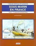 L'Odyssée technique et humaine du sous-marin en France, tome 3 : A l'Epreuve de la Grande Guerre