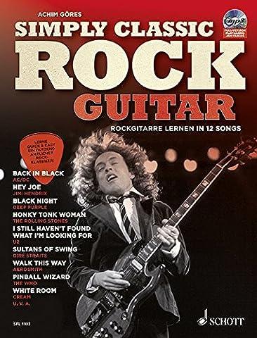 Simply Classic Rock Guitar: Rockgitarre lernen in 12 Songs. Gitarre