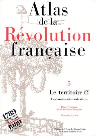 Atlas de la Rvolution franaise. Le territoire : Les Limites administratives, tome 5