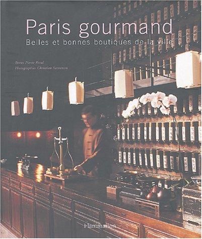 Paris gourmand : Belles et bonnes boutiques de la ville par Pierre Rival