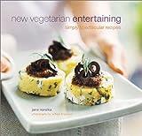 New Vegetarian Entertaining: Simply Spectacular Recipes