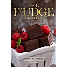 The Fudge Factor: 40 Fudge Recipes – from Minutes in the Microwave to Gourmet Confections (English Edition)