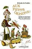 Aux petits oignons ! : Cuisine et nourriture dans les expressions de la langue française