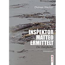 Inspektor Matteo ermittelt: Der Holzfischer