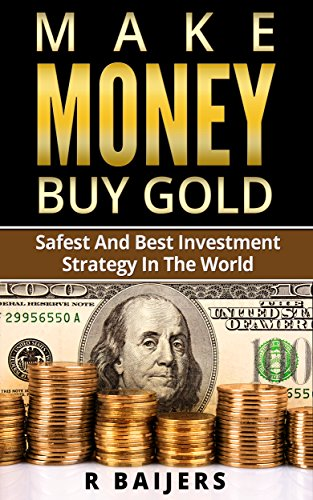 make-money-buy-gold-safest-and-best-investment-strategy-in-the-world-english-edition