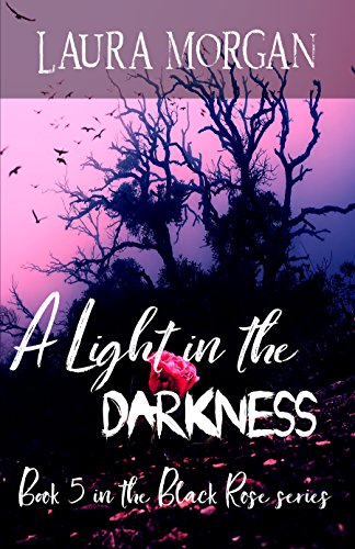 A Light in the Darkness: Book 5 in the Black Rose series