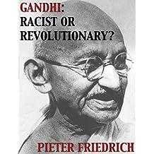 Gandhi: Racist or Revolutionary?