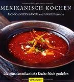 Mexikanisch kochen: Die mittelamerikanische Küche frisch genießen von Median-Mora. Mónica (2008) Broschiert