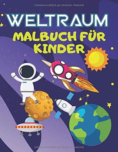 Weltraum Malbuch Für Kinder: Weltall, Raketen, Sterne, das Sonnensystem, Planeten, Astronauten, Raumschiffen und mehr lieben!