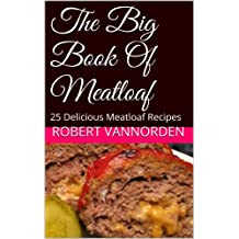 The Big Book Of Meatloaf: 25 Delicious Meatloaf Recipes (English Edition)