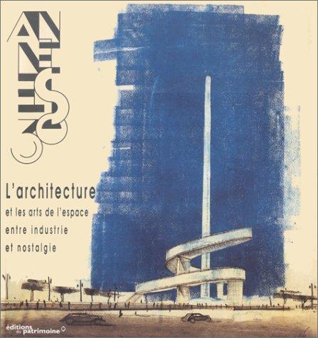 Les Années 30 : L'Architecture et les arts de l'espace entre industrie et nostalgie par Jean-Louis Cohen, Collectif