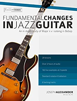 Fundamental Changes in Jazz Guitar - An In Depth Study of Major ii V I Bebop Soloing: Master Jazz Guitar Soloing (English Edition) par [Alexander, Joseph, Guitar, Jazz]