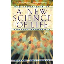 New Science of Life: The Hypothesis of Morphic Resonance