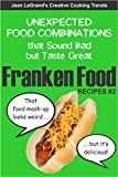 FRANKENFOOD RECIPES #2: Unexpected Food Combinations that Sound Bad but Taste Great (Creative Cooking Trends) (English Edition)