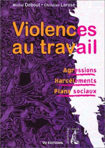 Violences au travail. Agressions, harcèlements, plans sociaux par Michel Debout