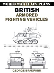 British Armored Fighting Vehicles (World War II AFV Plans) by George Bradford (2008-03-10)