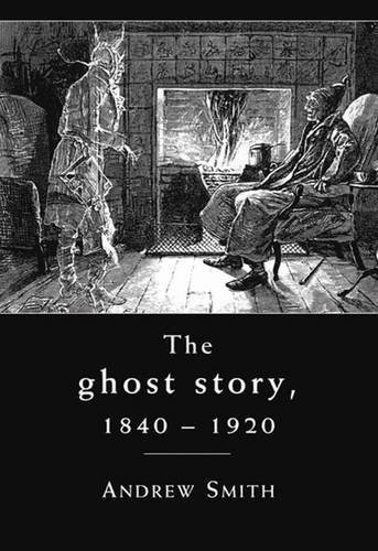 Portada del libro The Ghost Story 1840-1920: A Cultural History by Andrew Smith (2010-11-15)