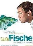 Süße Fische aus Seen und Flüssen: Die besten Rezepte von Aal bis Zander