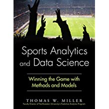 Sports Analytics and Data Science: Winning the Game with Methods and Models (FT Press Analytics)