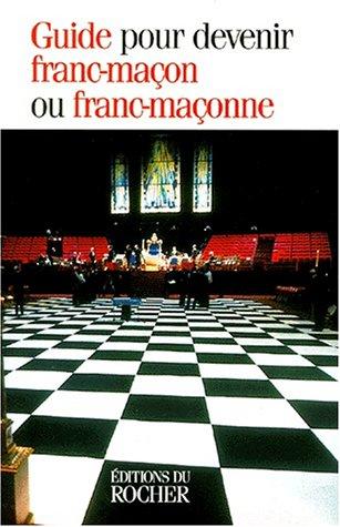 Guide pour devenir Franc Maçon ou Franc Maçonne par Collectif