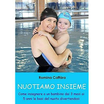 Nuotiamo Insieme: Come Insegnare A Un Bambino Dai 3 Mesi Ai 5 Anni Le Basi Del Nuoto Divertendosi