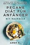 PEGANE DIÄT FÜR ANFÄNGER - mit Kochbuch und Ernährungsplan: Schnell und einfach Gewicht verlieren mit der Steinzeitdiät