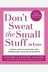 Don't Sweat The Small Stuff in Love: Simple ways to Keep the Little Things from Overtaking Your Life Paperback