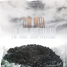Club Rayza-I'm Your Best Fantasy