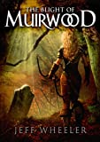 The Blight of Muirwood (Legends of Muirwood Book 2) by Jeff Wheeler