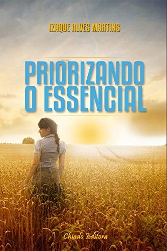 Priorizando o Essencial (Portuguese Edition) por Izaque Alves Martins