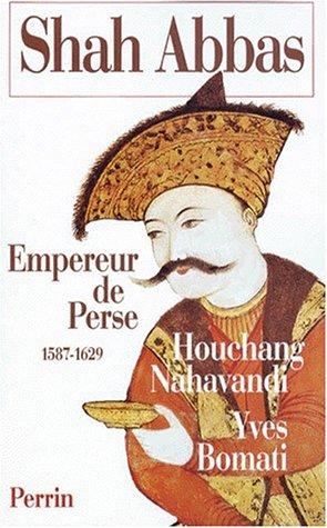 SHAH ABBAS. : Empereur de Perse 1587-1629 par Nahavandi Houchang