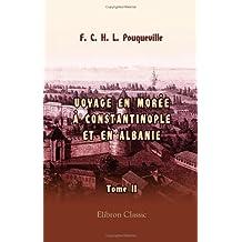 Voyage en Morée, à Constantinople, an Albanie, et dans plusieurs autres parties de l'Empire othoman, pendant les années 1798, 1799, 1800 et 1801: Tome 2