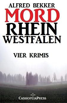 MORDrhein-Westfalen (Vier Krimis mit Tatorten in NRW - Münsterland, Sauerland, Niederrhein) (Alfred Bekker Krimi Sammelband 4) von [Bekker, Alfred]