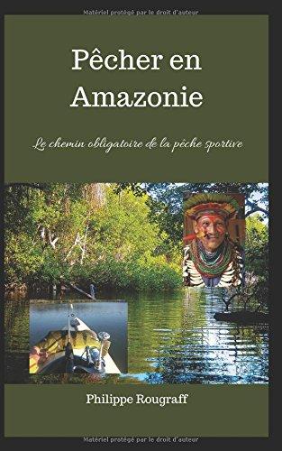 Pêcher en Amazonie: Le chemin obligatoire de la pêche...