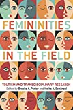 Femininities in the Field: Tourism and Transdisciplinary Research (Ttr)