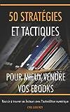 50 stratégies et tactiques pour mieux vendre vos ebooks: Réussir à trouver ses lecteurs avec l'autoédition numérique...