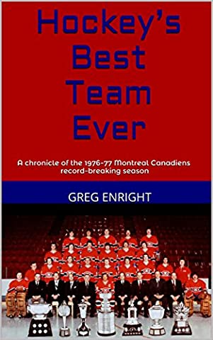 Hockey's Best Team Ever: A chronicle of the 1976-77 Montreal Canadiens record-breaking season