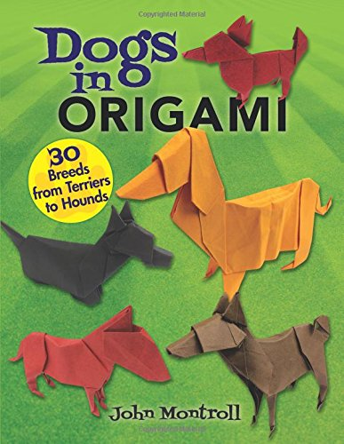 Dogs in Origami: 30 Breeds from Terriers to Hounds -