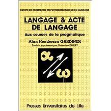 Langage & acte de langage. Aux sources de la pragmatique