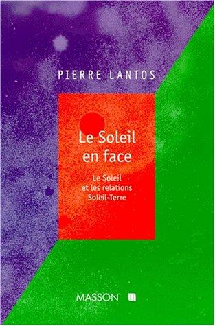 LE SOLEIL EN FACE. Le Soleil et les relations Soleil-Terre par Pierre Lantos