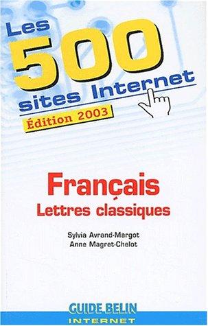 Les 500 sites Internet Français Lettres classiques. Edition 2003