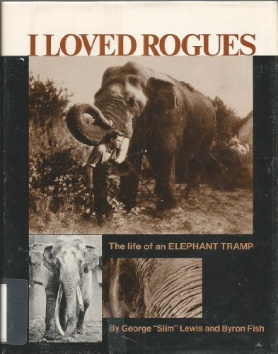 I Loved Rogues: The Life of an Elephant Tramp by George \