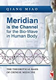 Meridian is the Channel for the Bio-Wave in Human Body: The theoretical Basis of Chinese Medicine
