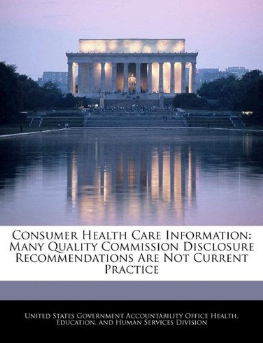 Consumer Health Care Information: Many Quality Commission Disclosure Recommendations Are Not Current Practice
