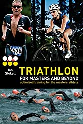 Triathlon for Masters and Beyond: optimised training for the masters athlete by Ian Stokell (2014-03-06)