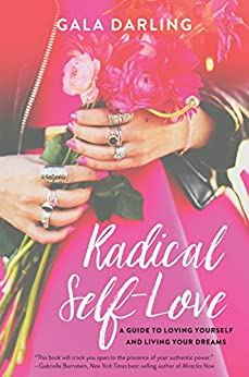 Radical Self-Love: A Guide to Loving Yourself and Living Your Dreams di [Darling, Gala]